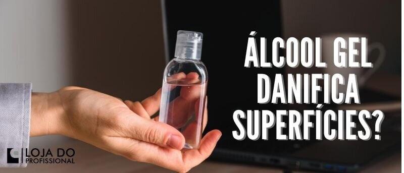 álcool gel danifica superfícies